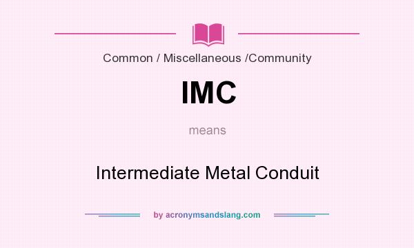 What does IMC mean? It stands for Intermediate Metal Conduit