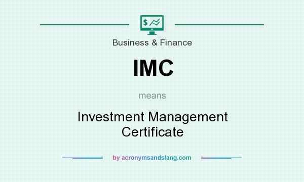 What does IMC mean? It stands for Investment Management Certificate