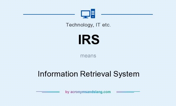 What does IRS mean? It stands for Information Retrieval System
