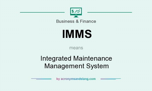 What does IMMS mean? It stands for Integrated Maintenance Management System