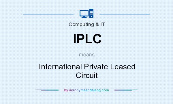 What does IPLC mean? It stands for International Private Leased Circuit