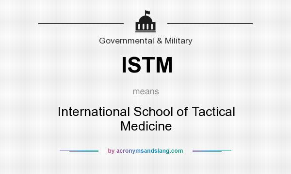 What does ISTM mean? It stands for International School of Tactical Medicine