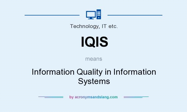 What does IQIS mean? It stands for Information Quality in Information Systems