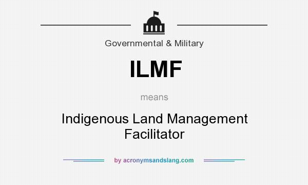 What does ILMF mean? It stands for Indigenous Land Management Facilitator