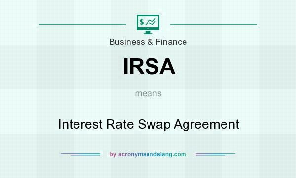What does IRSA mean? It stands for Interest Rate Swap Agreement