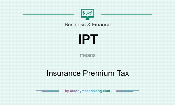 What does IPT mean? It stands for Insurance Premium Tax