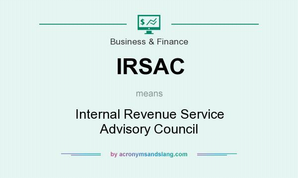 What does IRSAC mean? It stands for Internal Revenue Service Advisory Council