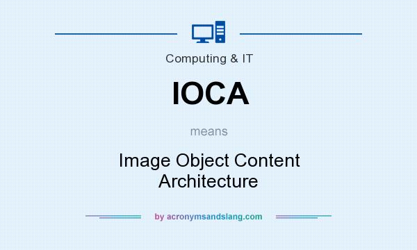 What does IOCA mean? It stands for Image Object Content Architecture