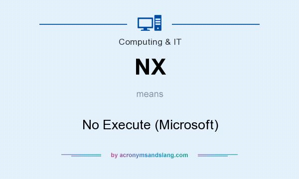 What does NX mean? It stands for No Execute (Microsoft)