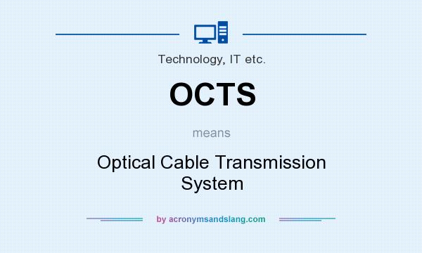 What does OCTS mean? It stands for Optical Cable Transmission System