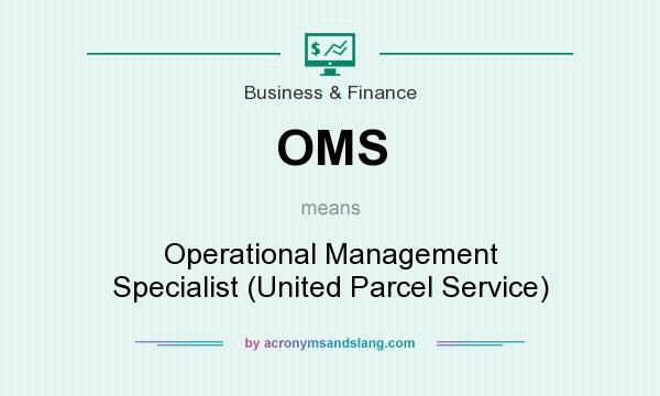 What does OMS mean? It stands for Operational Management Specialist (United Parcel Service)