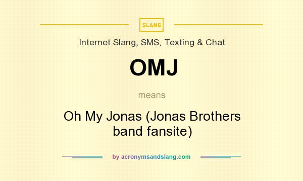 What does OMJ mean? It stands for Oh My Jonas (Jonas Brothers band fansite)