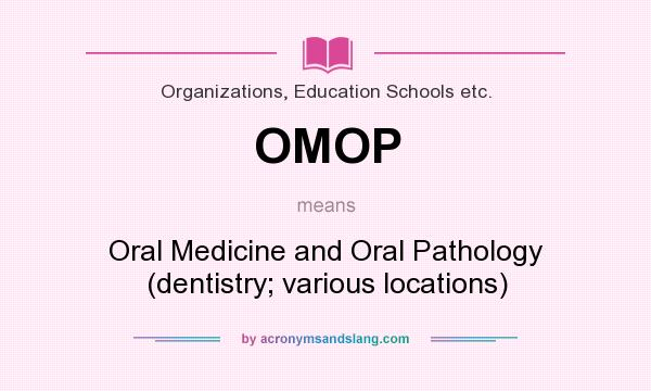 What does OMOP mean? It stands for Oral Medicine and Oral Pathology (dentistry; various locations)