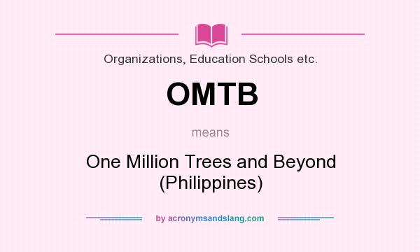 What does OMTB mean? It stands for One Million Trees and Beyond (Philippines)