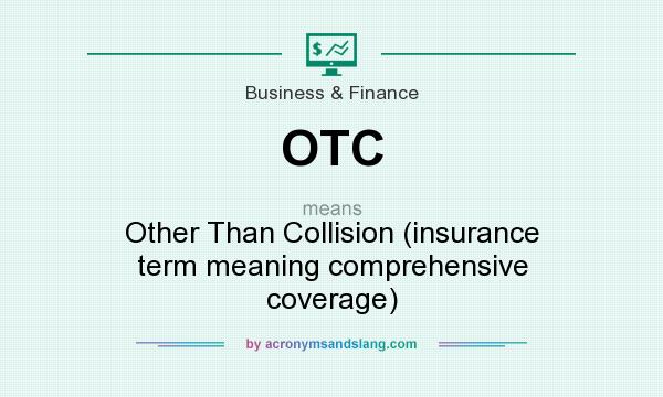 What does OTC mean? It stands for Other Than Collision (insurance term meaning comprehensive coverage)