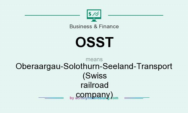 What does OSST mean? It stands for Oberaargau-Solothurn-Seeland-Transport (Swiss railroad company)