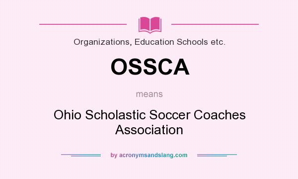 What does OSSCA mean? It stands for Ohio Scholastic Soccer Coaches Association