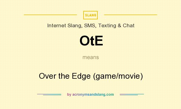 What does OtE mean? It stands for Over the Edge (game/movie)
