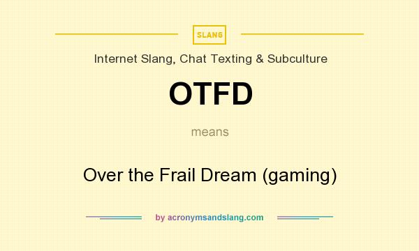 What does OTFD mean? It stands for Over the Frail Dream (gaming)