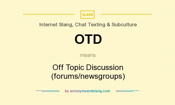 OTD - Off Topic Discussion (forums/newsgroups) in Internet