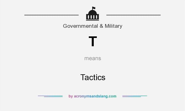 What does T mean? It stands for Tactics
