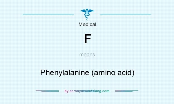 What does F mean? It stands for Phenylalanine (amino acid)