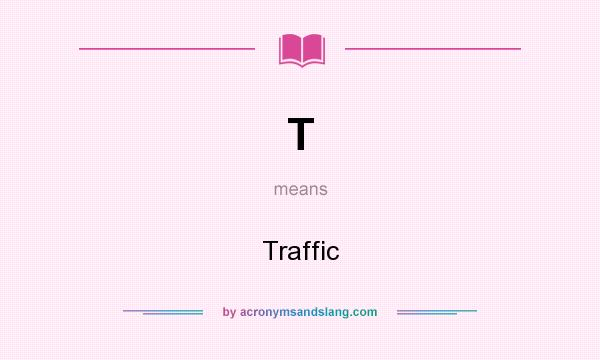 What does T mean? It stands for Traffic