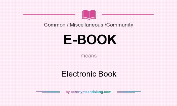 What does E-BOOK mean? It stands for Electronic Book