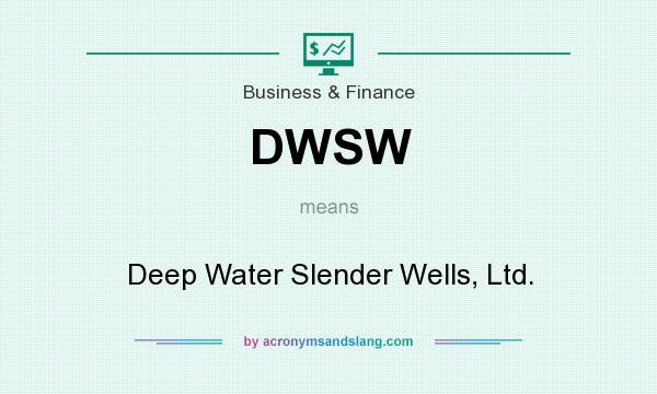 What does DWSW mean? It stands for Deep Water Slender Wells, Ltd.