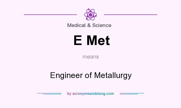 What does E Met mean? It stands for Engineer of Metallurgy