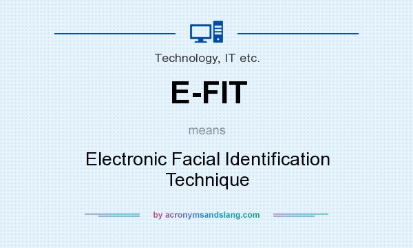 What does E-FIT mean? It stands for Electronic Facial Identification Technique