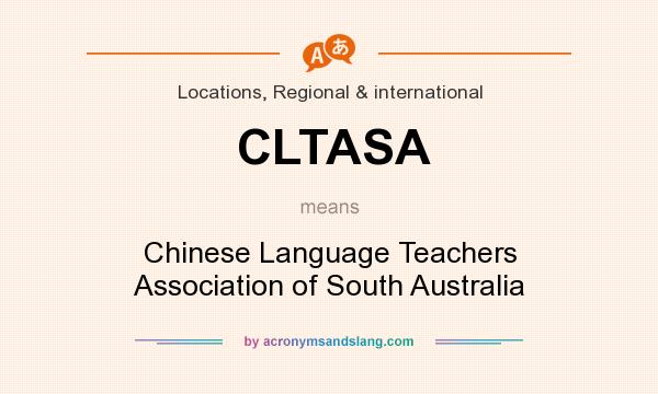 What does CLTASA mean? It stands for Chinese Language Teachers Association of South Australia