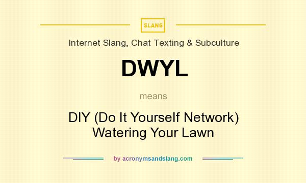 Dwyl diy do it yourself network watering your lawn in internet dwyl diy do it yourself network watering your lawn in internet slang chat texting subculture by acronymsandslang solutioingenieria Gallery