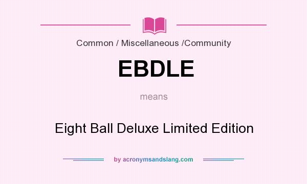 What does EBDLE mean? It stands for Eight Ball Deluxe Limited Edition