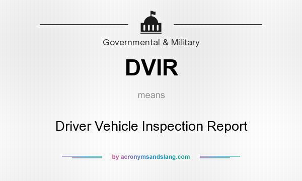 What does DVIR mean? It stands for Driver Vehicle Inspection Report