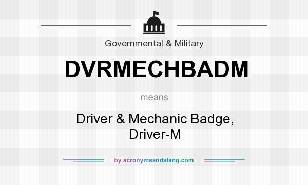 What does DVRMECHBADM mean? It stands for Driver & Mechanic Badge, Driver-M