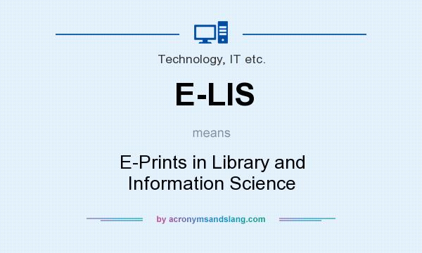 What does E-LIS mean? It stands for E-Prints in Library and Information Science