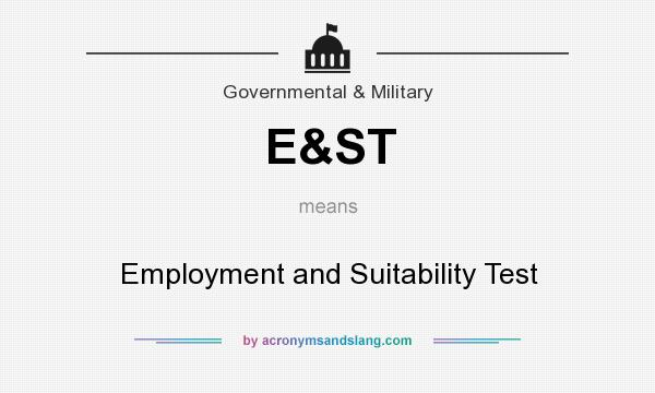 What does E&ST mean? It stands for Employment and Suitability Test