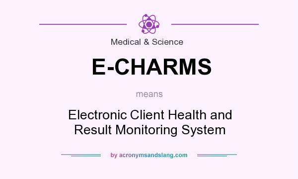 What does E-CHARMS mean? It stands for Electronic Client Health and Result Monitoring System