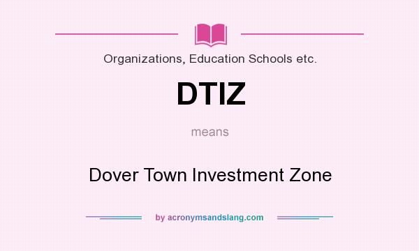 What does DTIZ mean? It stands for Dover Town Investment Zone