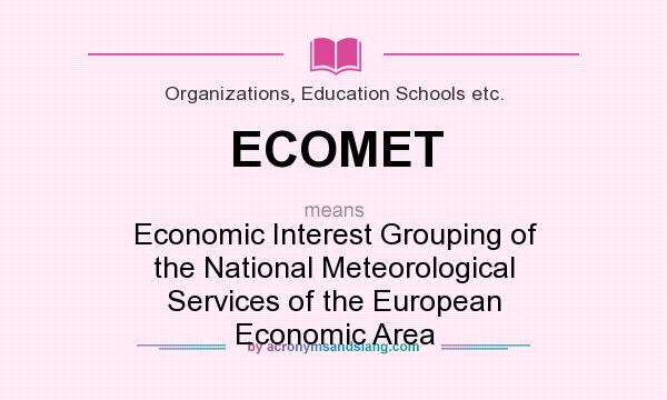 What does ECOMET mean? It stands for Economic Interest Grouping of the National Meteorological Services of the European Economic Area