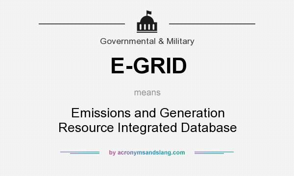 What does E-GRID mean? It stands for Emissions and Generation Resource Integrated Database
