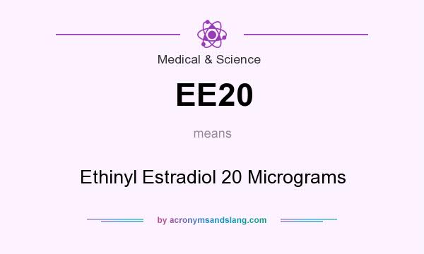 What does EE20 mean? It stands for Ethinyl Estradiol 20 Micrograms