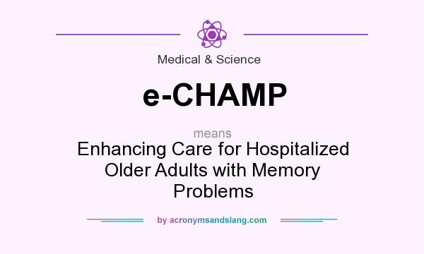 What does e-CHAMP mean? It stands for Enhancing Care for Hospitalized Older Adults with Memory Problems