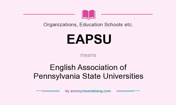 What does EAPSU mean? It stands for English Association of Pennsylvania State Universities
