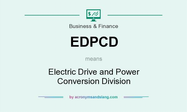 What does EDPCD mean? It stands for Electric Drive and Power Conversion Division