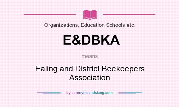 What does E&DBKA mean? It stands for Ealing and District Beekeepers Association