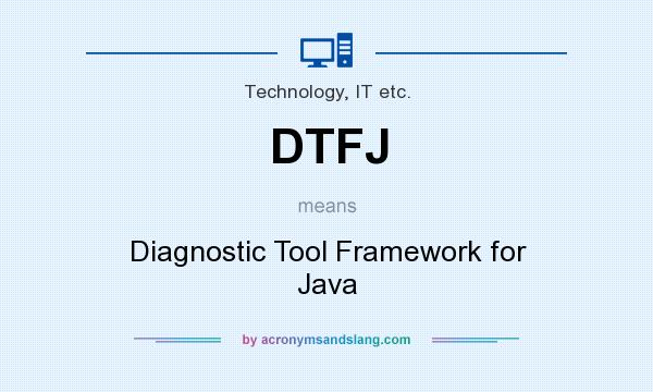 What does DTFJ mean? It stands for Diagnostic Tool Framework for Java