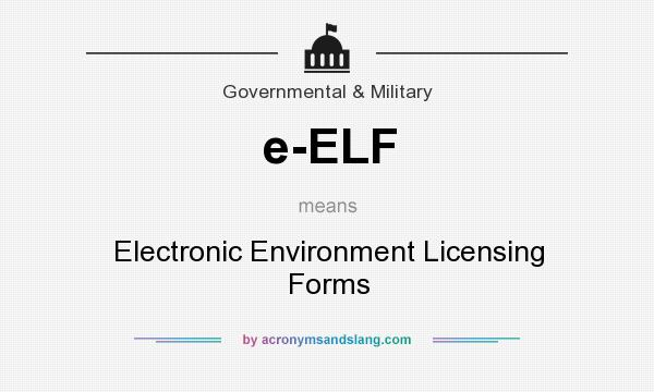 What does e-ELF mean? It stands for Electronic Environment Licensing Forms