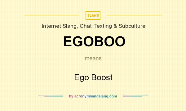 What does EGOBOO mean? It stands for Ego Boost